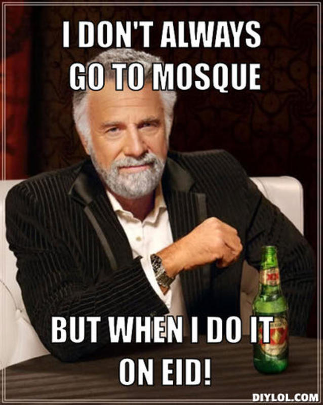 resized_the-most-interesting-man-in-the-world-meme-generator-i-don-t-always-go-to-mosque-but-when-i-do-it-on-eid-64b075
